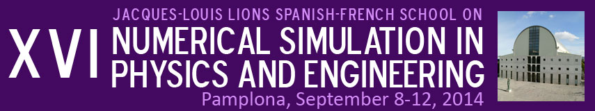 XVI Jacques-Louis Lions Spanish-French School on NUMERICAL SIMULATION IN PHYSICS AND ENGINEERING 2014